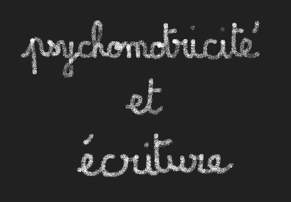 Psychomotricité et troubles de l'écriture
